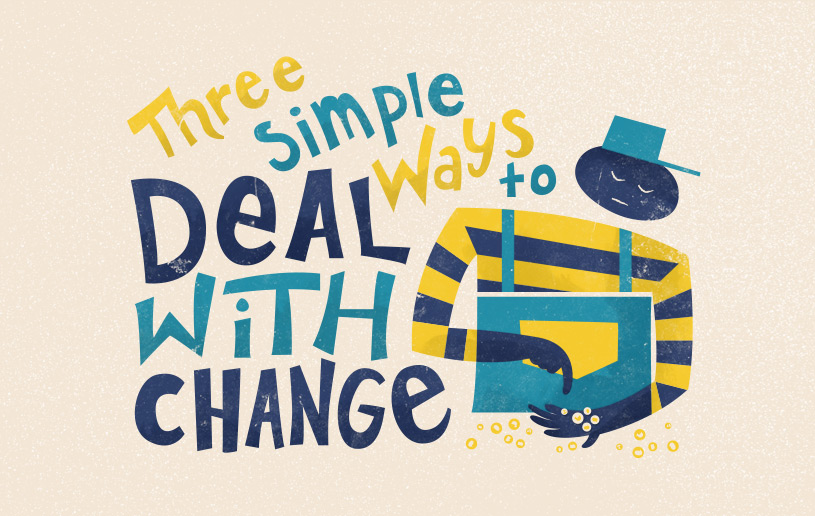 Three Simple Ways to Deal with Change