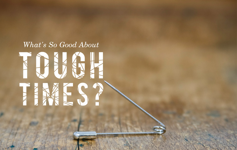 What's So Good About Tough Times?